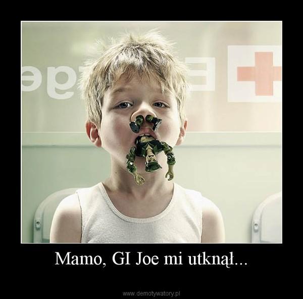 Mamo, GI Joe mi utknął... –