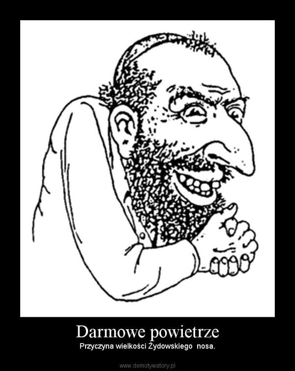 Darmowe powietrze – Przyczyna wielkości Żydowskiego  nosa.