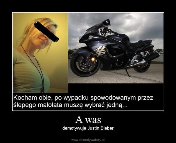 A was – demotywuje Justin Bieber