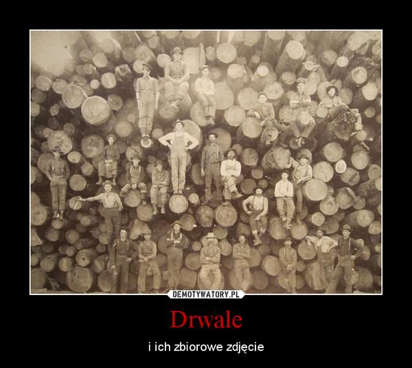 Drwale – i ich zbiorowe zdjęcie