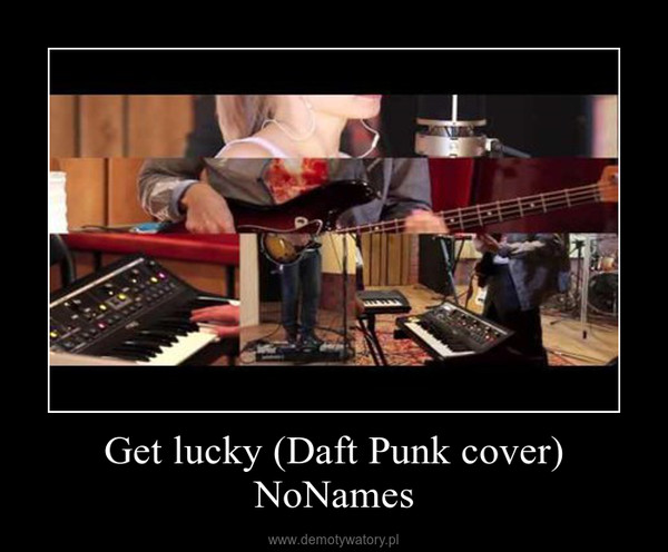 Get lucky (Daft Punk cover) NoNames –