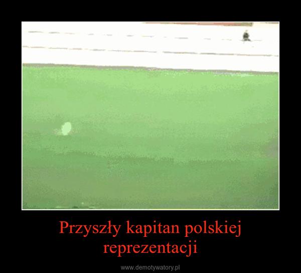 Przyszły kapitan polskiej reprezentacji –