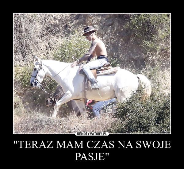 """""""TERAZ MAM CZAS NA SWOJE PASJE"""" –"""