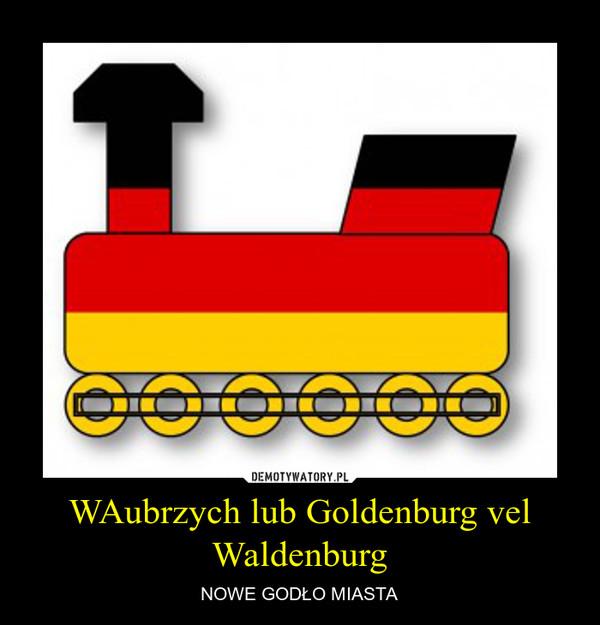 WAubrzych lub Goldenburg vel Waldenburg – NOWE GODŁO MIASTA