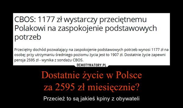 Dostatnie życie w Polsceza 2595 zł miesięcznie? – Przecież to są jakieś kpiny z obywateli