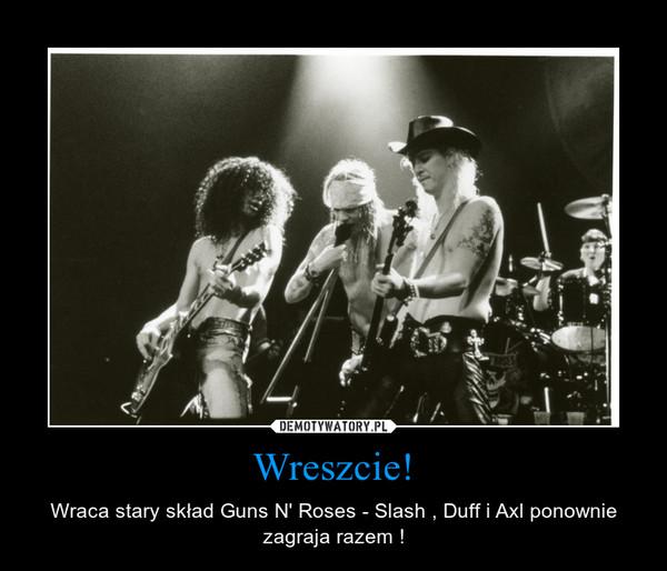 Wreszcie! – Wraca stary skład Guns N' Roses - Slash , Duff i Axl ponownie zagraja razem !