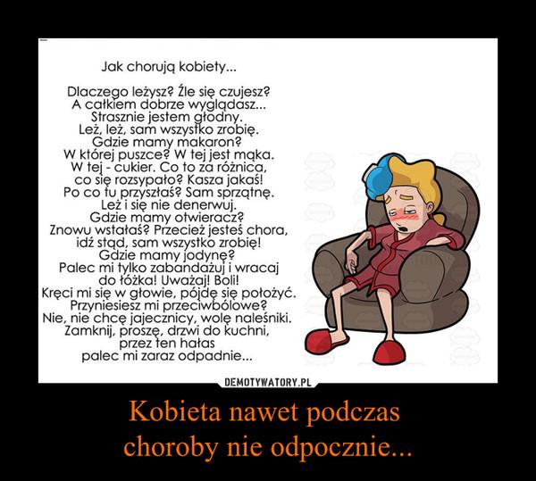 Kobieta nawet podczas choroby nie odpocznie... –