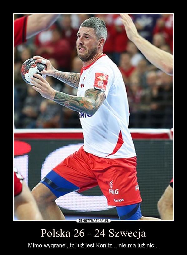 Polska 26 - 24 Szwecja – Mimo wygranej, to już jest Konitz... nie ma już nic...