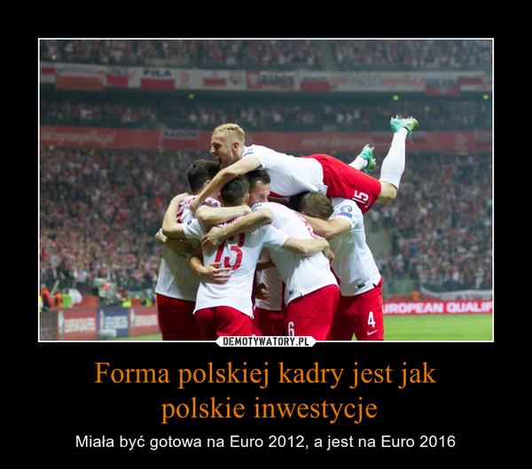 Forma polskiej kadry jest jak polskie inwestycje – Miała być gotowa na Euro 2012, a jest na Euro 2016