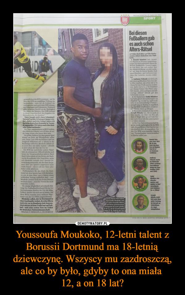 Youssoufa Moukoko, 12-letni talent z Borussii Dortmund ma 18-letnią dziewczynę. Wszyscy mu zazdroszczą, ale co by było, gdyby to ona miała 12, a on 18 lat? –