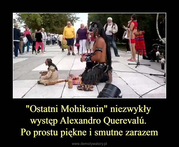 """""""Ostatni Mohikanin"""" niezwykły występ Alexandro Querevalú. Po prostu piękne i smutne zarazem –"""