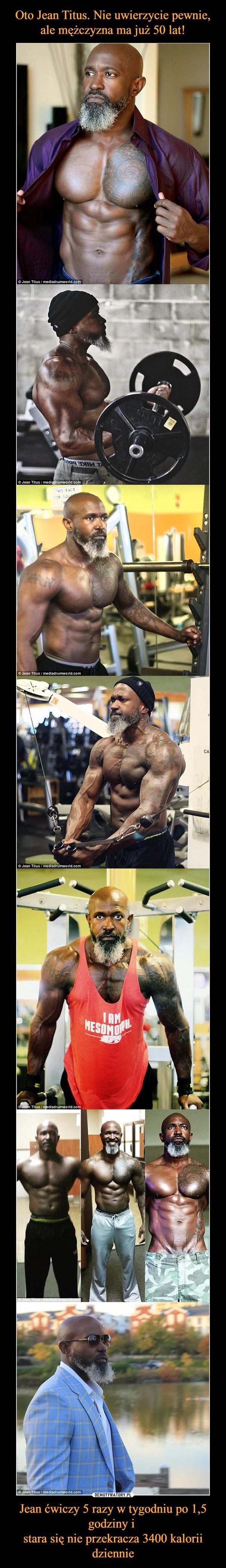 Jean ćwiczy 5 razy w tygodniu po 1,5 godziny i stara się nie przekracza 3400 kalorii dziennie –