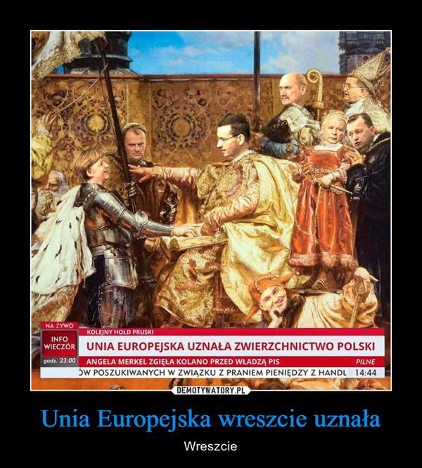 Unia Europejska wreszcie uznała – Wreszcie