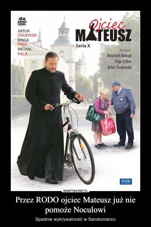 Przez RODO ojciec Mateusz już nie pomoże Noculowi – Spadnie wykrywalność w Sandomierzu