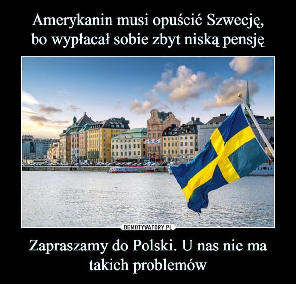 Zapraszamy do Polski. U nas nie ma takich problemów –