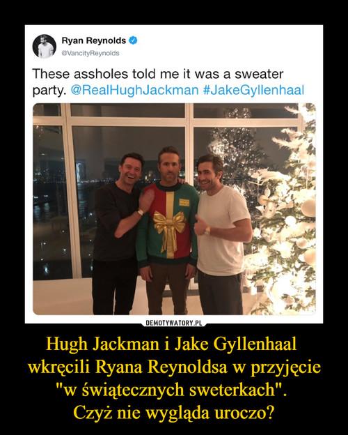 """Hugh Jackman i Jake Gyllenhaal  wkręcili Ryana Reynoldsa w przyjęcie """"w świątecznych sweterkach"""".  Czyż nie wygląda uroczo?"""