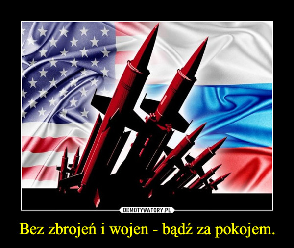 Bez zbrojeń i wojen - bądź za pokojem. –