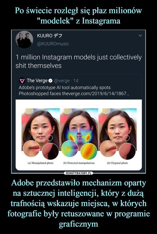 """Po świecie rozległ się płaz milionów """"modelek"""" z Instagrama Adobe przedstawiło mechanizm oparty na sztucznej inteligencji, który z dużą trafnością wskazuje miejsca, w których fotografie były retuszowane w programie graficznym"""