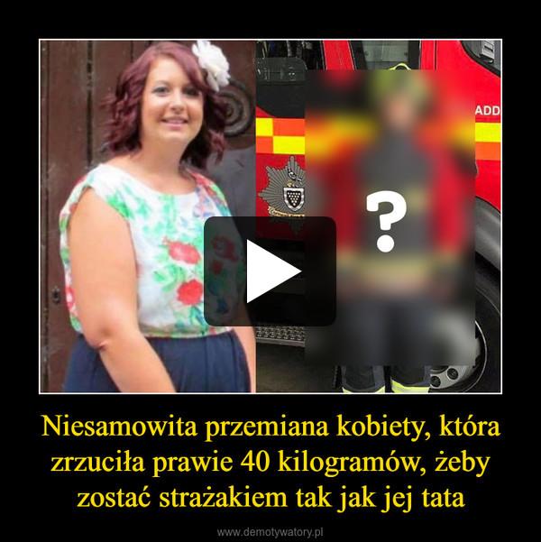 Niesamowita przemiana kobiety, która zrzuciła prawie 40 kilogramów, żeby zostać strażakiem tak jak jej tata –