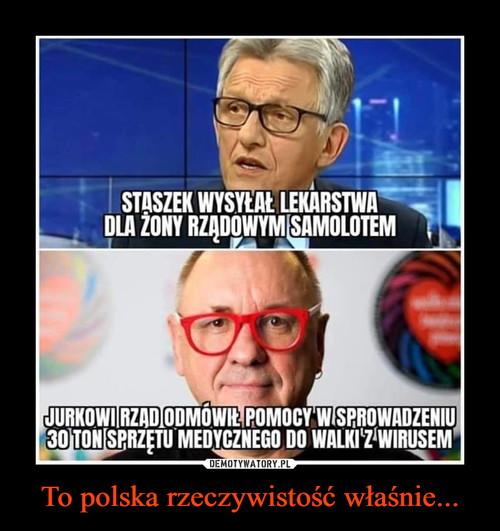 To polska rzeczywistość właśnie...