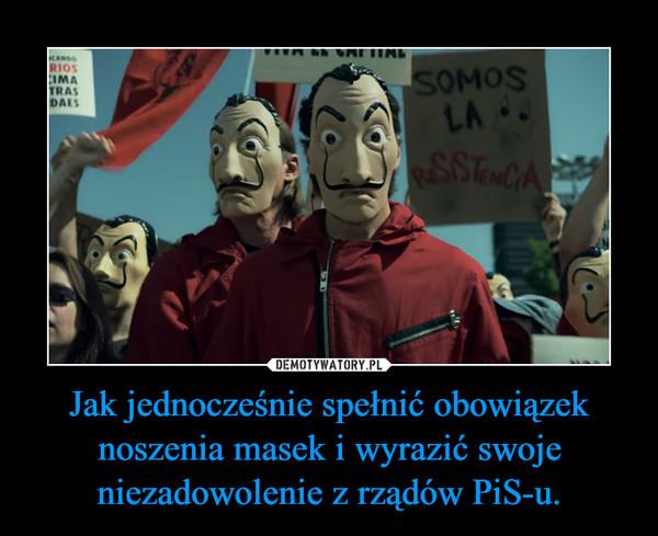 Jak jednocześnie spełnić obowiązek noszenia masek i wyrazić swoje niezadowolenie z rządów PiS-u. –