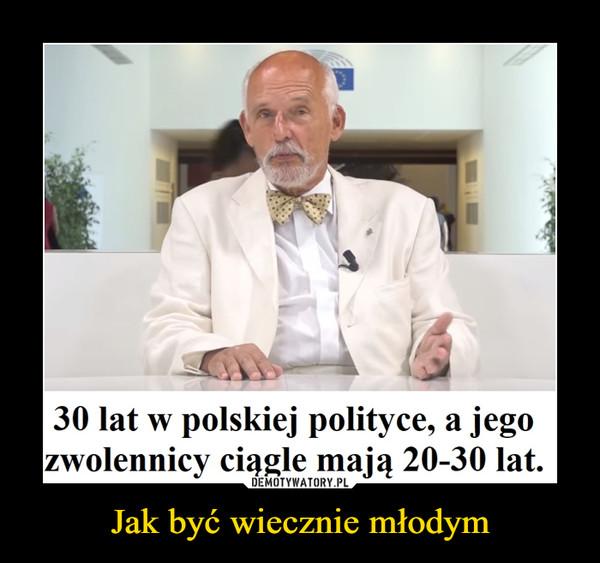 Jak być wiecznie młodym –  30 lat w polskiej polityce, a jegozwolennicy ciągle mają 20-30 lat.
