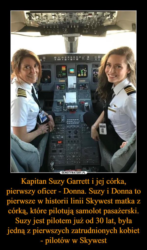 Kapitan Suzy Garrett i jej córka, pierwszy oficer - Donna. Suzy i Donna to pierwsze w historii linii Skywest matka z córką, które pilotują samolot pasażerski. Suzy jest pilotem już od 30 lat, była jedną z pierwszych zatrudnionych kobiet - pilotów w Skywest –