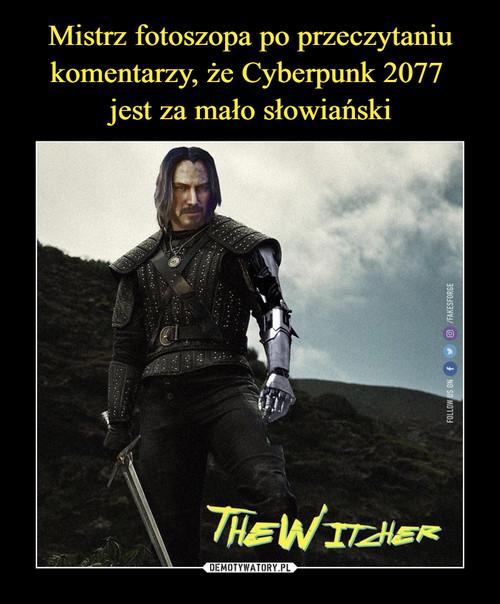 Mistrz fotoszopa po przeczytaniu komentarzy, że Cyberpunk 2077  jest za mało słowiański