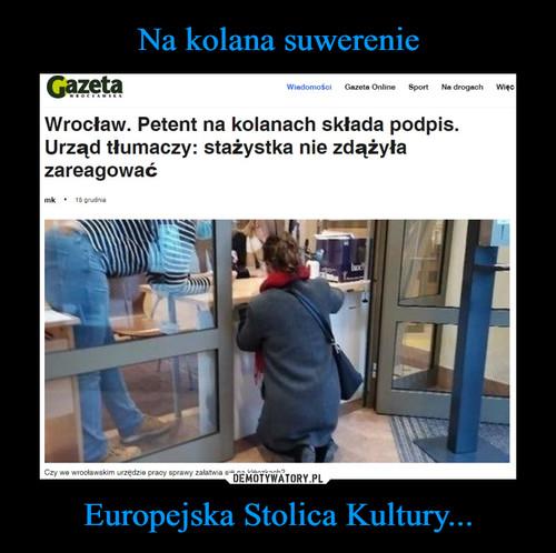 Na kolana suwerenie Europejska Stolica Kultury...