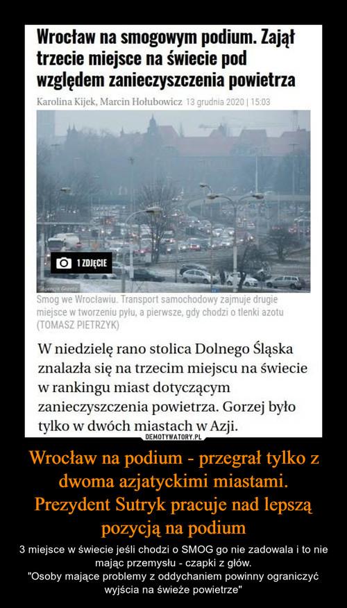 Wrocław na podium - przegrał tylko z dwoma azjatyckimi miastami. Prezydent Sutryk pracuje nad lepszą pozycją na podium