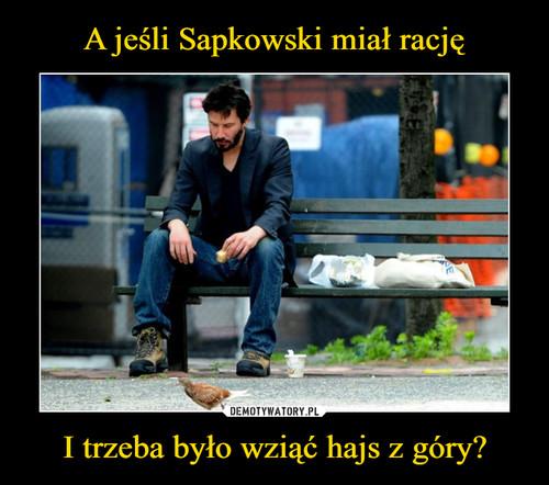 A jeśli Sapkowski miał rację I trzeba było wziąć hajs z góry?