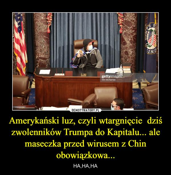 Amerykański luz, czyli wtargnięcie  dziś zwolenników Trumpa do Kapitalu... ale maseczka przed wirusem z Chin obowiązkowa... – HA,HA,HA