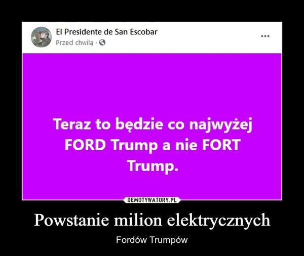 Powstanie milion elektrycznych – Fordów Trumpów