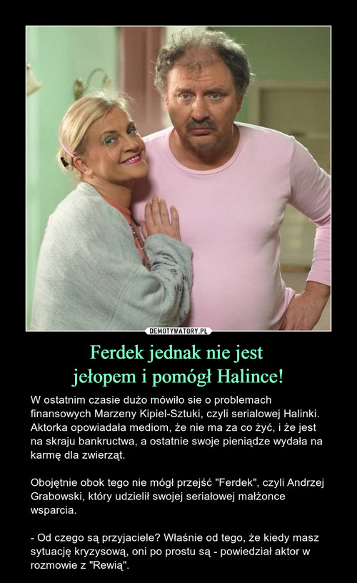 Ferdek jednak nie jest  jełopem i pomógł Halince!