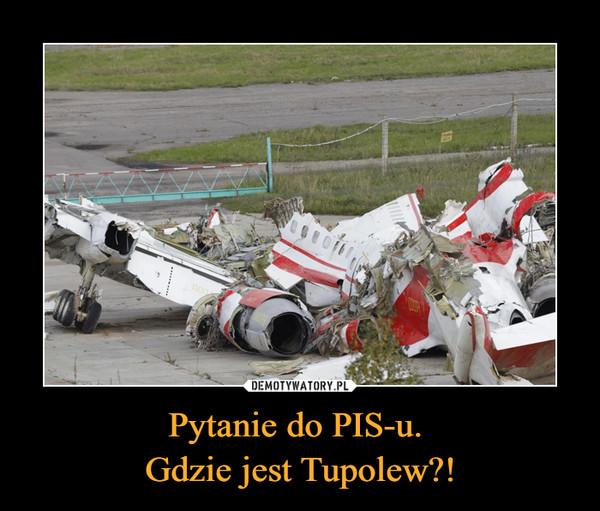 Pytanie do PIS-u. Gdzie jest Tupolew?! –