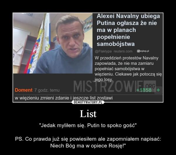 """List – """"Jedak myliłem się. Putin to spoko gość""""PS. Co prawda już się powiesiłem ale zapomniałem napisać: Niech Bóg ma w opiece Rosję!"""""""