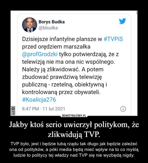 Jakby ktoś serio uwierzył politykom, że zlikwidują TVP.