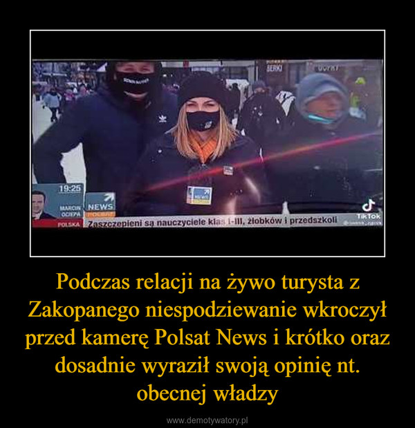 Podczas relacji na żywo turysta z Zakopanego niespodziewanie wkroczył przed kamerę Polsat News i krótko oraz dosadnie wyraził swoją opinię nt. obecnej władzy –