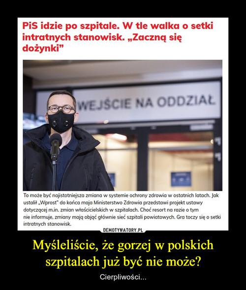Myśleliście, że gorzej w polskich szpitalach już być nie może?