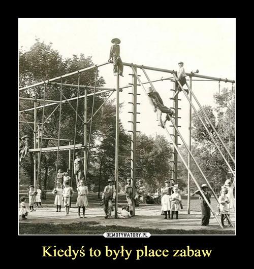 Kiedyś to były place zabaw