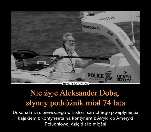 Nie żyje Aleksander Doba,  słynny podróżnik miał 74 lata