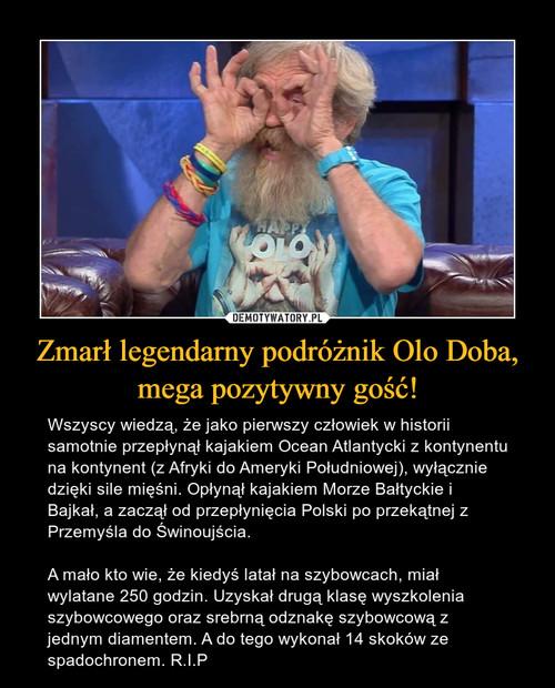 Zmarł legendarny podróżnik Olo Doba, mega pozytywny gość!