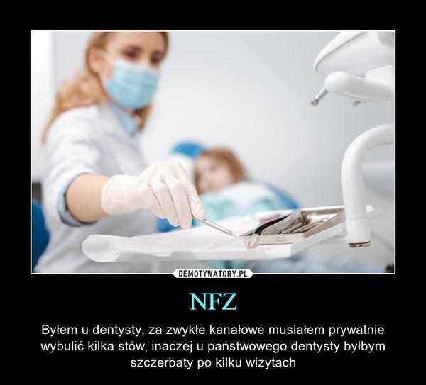 NFZ – Byłem u dentysty, za zwykłe kanałowe musiałem prywatnie wybulić kilka stów, inaczej u państwowego dentysty byłbym szczerbaty po kilku wizytach