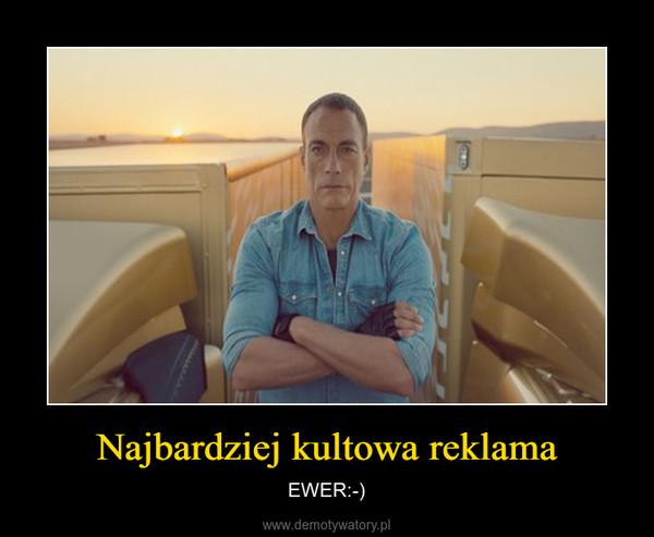 Najbardziej kultowa reklama – EWER:-)