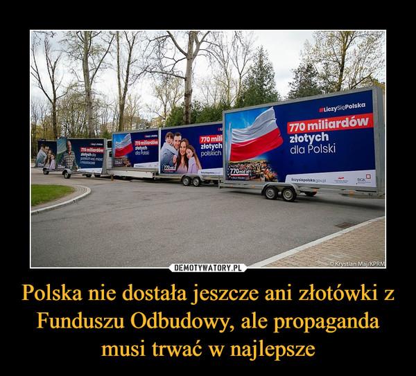 Polska nie dostała jeszcze ani złotówki z Funduszu Odbudowy, ale propaganda musi trwać w najlepsze –