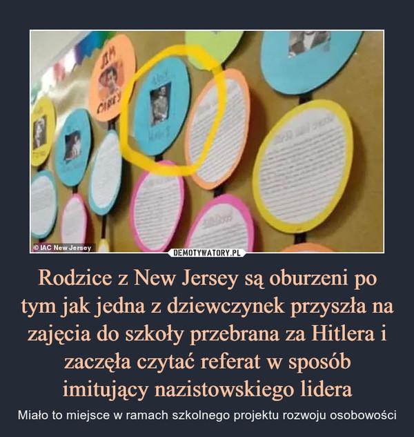 Rodzice z New Jersey są oburzeni po tym jak jedna z dziewczynek przyszła na zajęcia do szkoły przebrana za Hitlera i zaczęła czytać referat w sposób imitujący nazistowskiego lidera – Miało to miejsce w ramach szkolnego projektu rozwoju osobowości