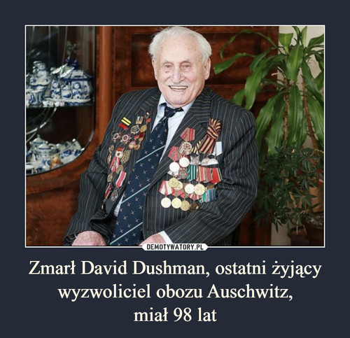 Zmarł David Dushman, ostatni żyjący wyzwoliciel obozu Auschwitz, miał 98 lat