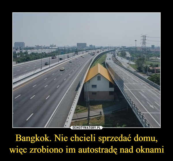Bangkok. Nie chcieli sprzedać domu, więc zrobiono im autostradę nad oknami –
