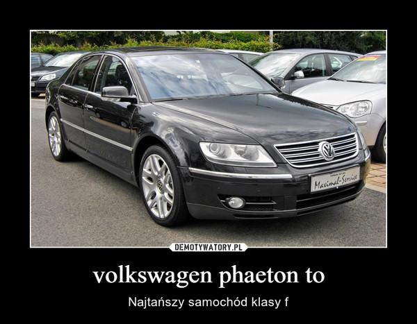 volkswagen phaeton to – Najtańszy samochód klasy f