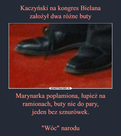 """Kaczyński na kongres Bielana założył dwa różne buty Marynarka poplamiona, łupież na ramionach, buty nie do pary, jeden bez sznurówek.  """"Wóc"""" narodu"""
